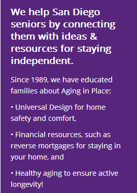 ReVisions Resources helps San Diego seniors by connecting them with ideas and resources for staying independent. Since 1989, we have educated families about aging in place issues, including universal design for home safety and comfort, reverse mortgages for staying in your home, and healthy aging to ensure active longevity.